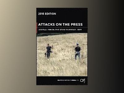 Attacks on the Press, 2015 Edition: Journalism on the World's Front Lines av Committee to Protect Journalists