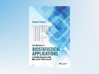Introduction to Biostatistical Applications in Health Research with Microso av Robert P. Hirsch