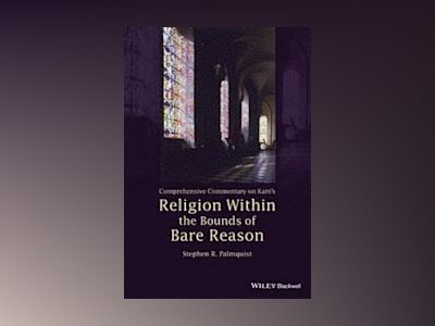 Comprehensive Commentary on Kant's Religion Within the Bounds of Bare Reaso av Stephen R. Palmquist
