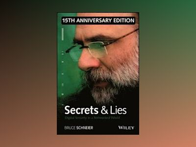 Secrets and Lies: Digital Security in a Networked World 15th Anniversary Ed av Bruce Schneier