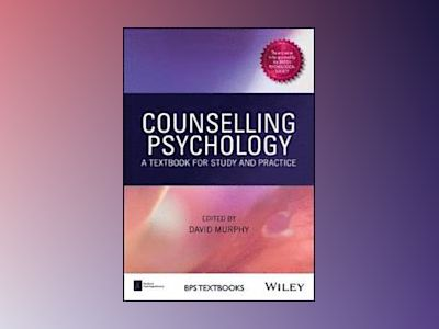 Counselling Psychology: A Textbook for Study and Practice av David Murphy
