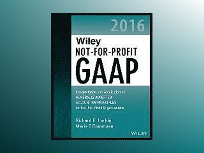 Wiley Not-for-Profit GAAP 2016: Interpretation and Application of Generally av Richard F. Larkin