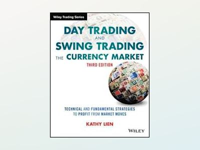 Day Trading and Swing Trading the Currency Market: Technical and Fundamenta av Kathy Lien