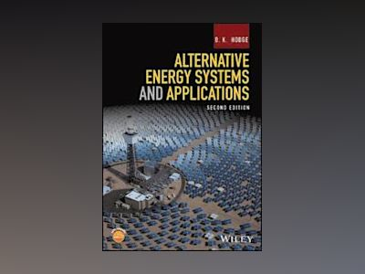 Alternative Energy Systems and Applications, 2nd Edition av B. K. Hodge