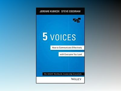 5 Voices: How to Communicate Effectively with Everyone You Lead av Jeremie Kubicek