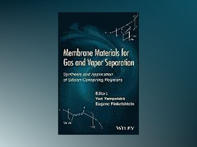 Membrane Materials for Gas and Separation: Synthesis and Application fo Sil av Yuri Yampolskii
