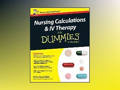 Nursing Calculations and IV Therapy For Dummies - UK Edition av Claire Boyd