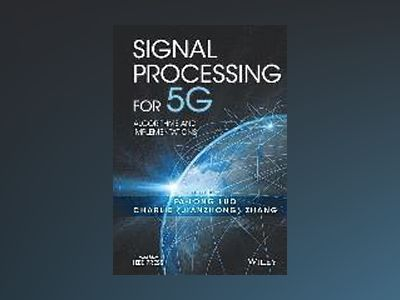 Signal Processing for 5G: Algorithms and Implementations av Fa-Long Luo