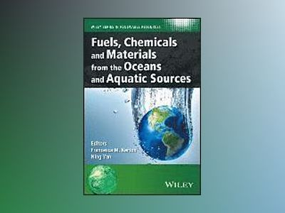 Fuels, Chemicals and Materials from the Oceans and Aquatic Sources av Francesca M. Kerton