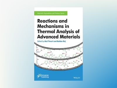 Reactions and Mechanisms in Thermal Analysis of Advanced Materials av Atul Tiwari