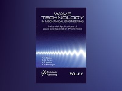 Wave Technology in Mechanical Engineering: Industrial Applications of Wave av R. F. Ganiev