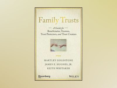 Family Trusts: A Guide for Beneficiaries, Trustees, Trust Protectors, and T av James E. Hughes