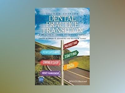Dental Practice Transition: A Practical Guide to Management, 2nd Edition av David G. Dunning