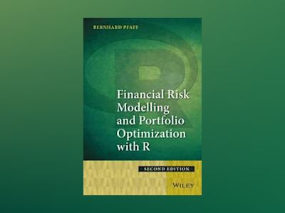 Financial Risk Modelling and Portfolio Optimization with R, 2nd Edition av Bernhard Pfaff