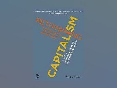 Rethinking Capitalism: Economic Policy for Sustainable and Equitable Growth av Mariana Mazzucato