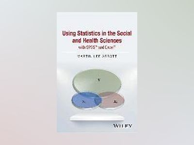 Using Statistics in the Social and Health Sciences with SPSS and Excel av Martin Lee Abbott