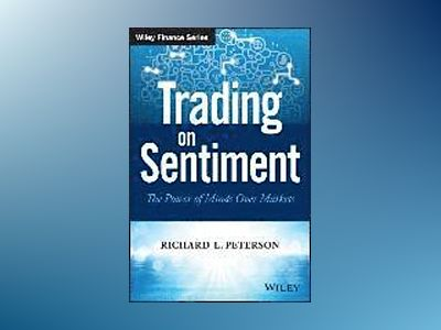 Trading on Sentiment: The Power of Minds Over Markets av Richard L. Peterson