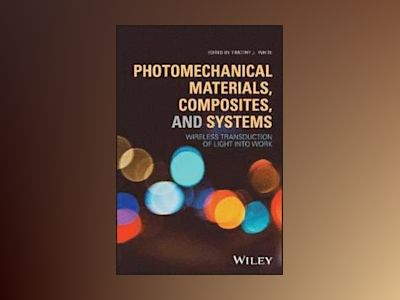 Photomechanical Materials, Composites, and Systems: Wireless Transduction o av Timothy J. White
