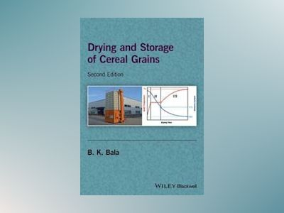 Drying and Storage of Cereal Grains av B. K. Bala