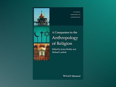 A Companion to the Anthropology of Religion av Janice Boddy