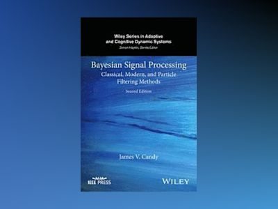 Bayesian Signal Processing: Classical, Modern, and Particle Filtering Metho av James V. Candy