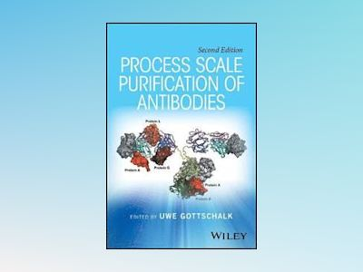 Process Scale Purification of Antibodies, 2nd Edition av Uwe Gottschalk