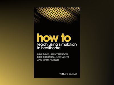 How to Teaching Using Simulation in Healthcare av Mike Davis