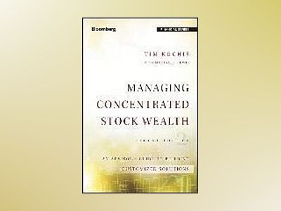 Managing Concentrated Stock Wealth: An Advisor's Guide to Building Customiz av Tim Kochis