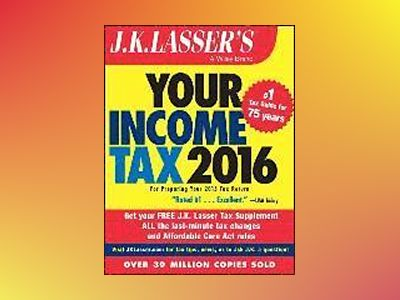 J.K. Lasser's Your Income Tax 2016: For Preparing Your 2015 Tax Return av J.K. Lasser Institute
