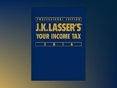 J.K. Lasser's Your Income Tax 2016, Professional Edition av J.K. Lasser Institute