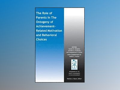 The Role of Parents in the Ontogeny of Achievement-Related Motivation and B av Sandra D. Simpkins