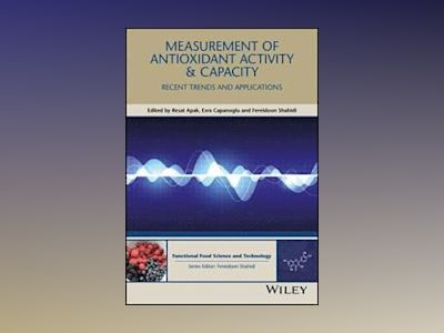 Measurement of Antioxidant Activity and Capacity: Recent Trends and Applica av Resat Apak