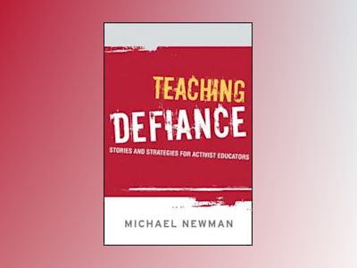 Teaching Defiance: Stories and Strategies for Activist Educators av Michael Newman