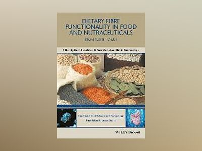 Dietary Fibre Functionality in Food & Nutraceuticals: From Plant to Gut av Farah Hosseinian