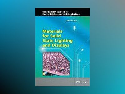 Materials for Solid State Lighting and Displays av Adrian Kitai