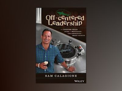 Off-Centered Leadership: The DogFish Head Brewery Guide to Motivating Your av Sam Calagione