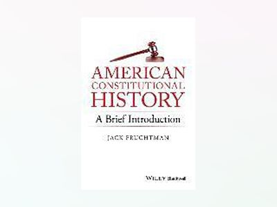 American Constitutional History: A Brief Introduction av Jack Fruchtman