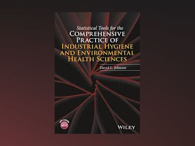 Statistical Tools for the Comprehensive Practice of Industrial Hygiene and av David L. Johnson