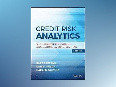 Credit Risk Analytics: Measurement Techniques, Applications, and Examples i av Harald Scheule
