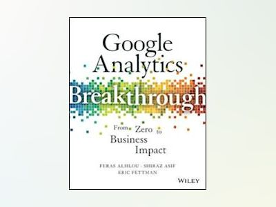 Google Analytics Breakthrough: From Zero to Business Impact av Feras Alhlou