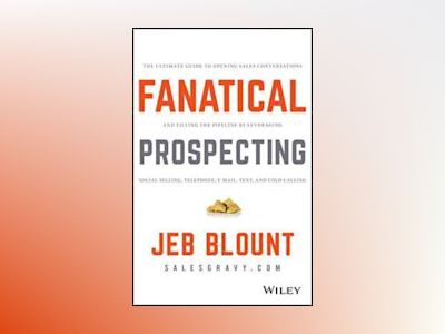 Fanatical Prospecting: The Ultimate Guide to Opening Sales Conversations an av Jeb Blount