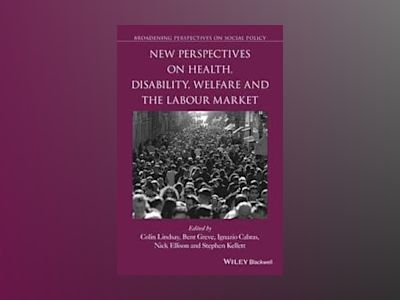 New Perspectives on Health, Disability, Welfare and the Labour Market av Colin Lindsay