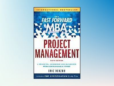 The Fast Forward MBA in Project Management, 5th Edition av Eric Verzuh