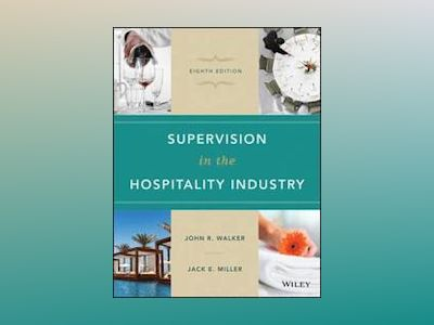 Supervision in the Hospitality Industry, 8th Edition av John R. Walker