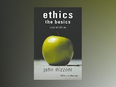Ethics: The Basics, 2nd Edition av John Mizzoni