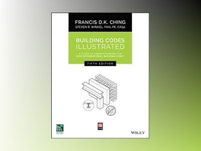 Building Codes Illustrated: A Guide to Understanding the 2015 International av Francis D. K. Ching