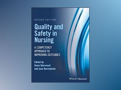 Quality and Safety in Nursing: A Competency Approach to Improving Outcomes av Gwen Sherwood