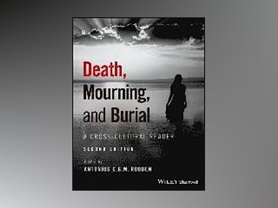 Death, Mourning, and Burial: A Cross-Cultural Reader, 2nd Edition av Antonius C. G. M. Robben