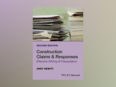 Construction Claims and Responses: Effective Writing & Presentation, 2nd Ed av Andy Hewitt