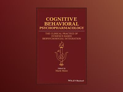 Cognitive Behavioral Psychopharmacology: The Clinical Practice of Evidence- av Mark Muse